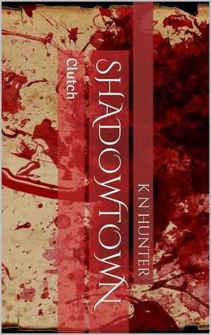 Shadowtown: CLUTCH  by  K. N. Hunter
