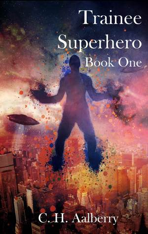 Trainee Superhero (Book One)  by  C.H. Aalberry