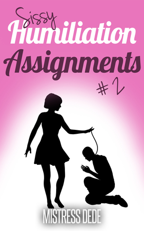 Sissy Humiliation Assignments # 2 Mistress Dede