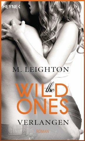 The Wild Ones: Verlangen (The Wild Ones, #2) M. Leighton