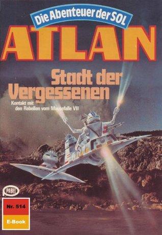 Atlan 514: Stadt der Vergessenen (Heftroman): Atlan-Zyklus Die Abenteuer der SOL (Teil 1) (Atlan classics Heftroman) Hans Kneifel