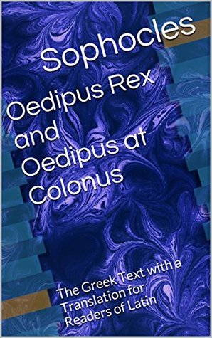 Oedipus Rex and Oedipus at Colonus: The Greek Text with a Translation for Readers of Latin  by  Sophocles