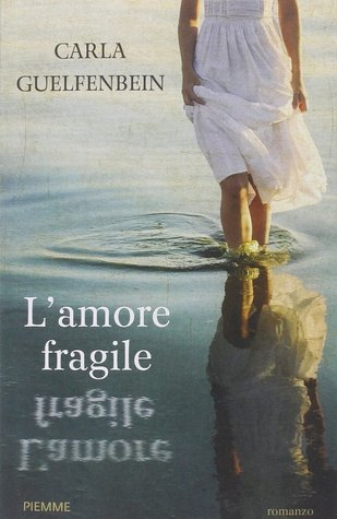 Lamore fragile  by  Carla Guelfenbein