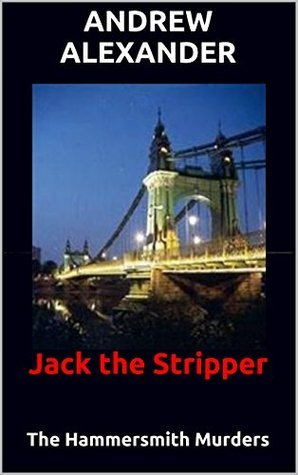 Jack the Stripper (True Crimes Series Book 40) Andrew Alexander