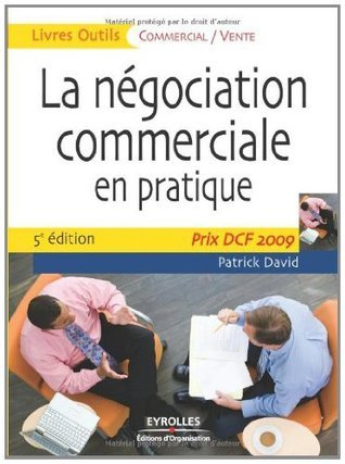 La négociation commerciale en pratique : Prix DCF Paris 2009  by  Patrick David