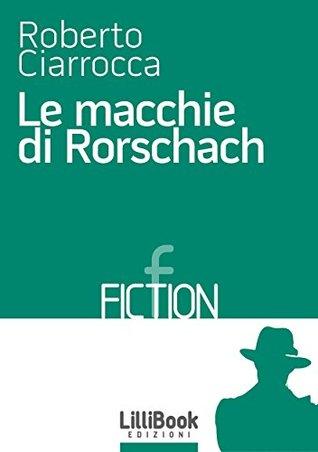 Le macchie di Rorschach Roberto Ciarrocca