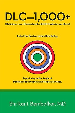 DLC-1,000+: Delicious Low Cholesterol-1,000 Calories or More  by  Shrikant Bembalkar MD