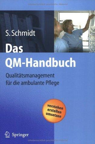 Das QM-Handbuch: Qualitätsmanagement für die ambulante Pflege Simone Schmidt