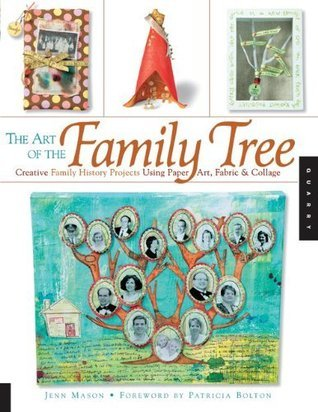 The Art of the Family Tree: Creative Family History Projects Using Paper Art, Fabric and Collage Jenn Mason