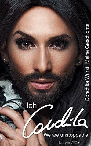 Ich, Conchita: Meine Geschichte. We are unstoppable Conchita Wurst