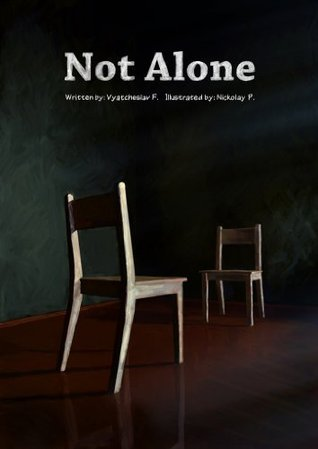 Not Alone  by  Vyatcheslav F.