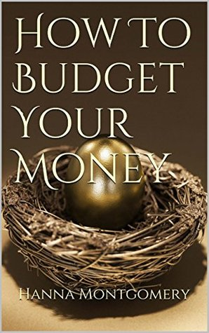 How To Budget Your Money: Fireball Secrets to Budgeting Successfully Hanna Montgomery