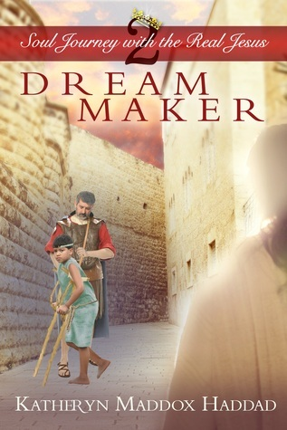 Dream Maker (Soul Journey with the Real Jesus #2) Katheryn Maddox Haddad