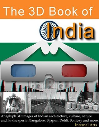 The 3D Book of India. Anaglyph images of Indian architecture, culture, nature, landscapes in Bangalore, Bijapur, Delhi, Bombay and more. (3D Books 66) 3D Kindle Books