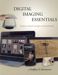 Digital Imaging Essentials: Techniques and Tips for Genealogists and Family Historians  by  Geoffrey D. Rasmussen