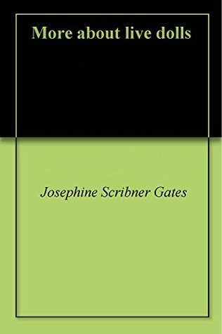 More about live dolls  by  Josephine Scribner Gates