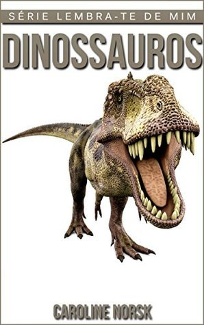 Dinossauros: Fotos Incríveis e Factos Divertidos sobre Dinossauros para Crianças  by  Caroline Norsk