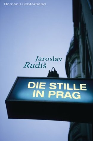 Die Stille in Prag: Roman  by  Jaroslav Rudiš
