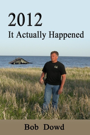 2012: It Actually Happened  by  Bob Dowd