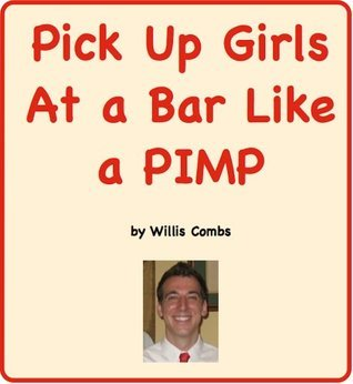 Pick Up Girls At a Bar Like a PIMP Willis Combs