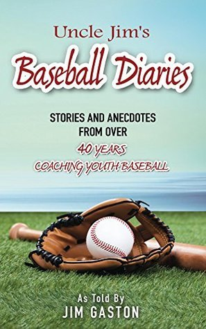 Uncle Jims Baseball Diaries Don Gaston