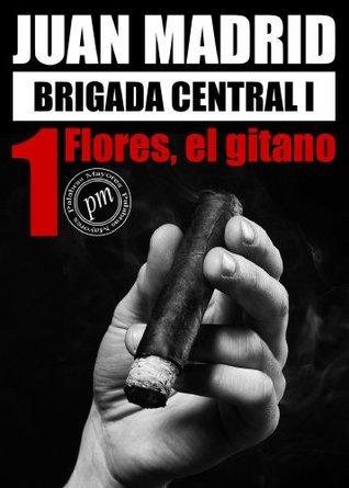 Brigada central I: 1, Flores, el gitano  by  Juan Madrid