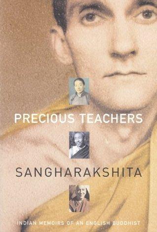 Precious Teachers: Indian Memoirs of an English Buddhist Sangharakshita