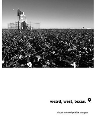Weird, West, Texas Felix Morgan