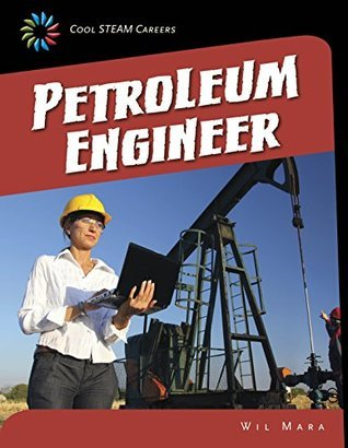 Petroleum Engineer (21st Century Skills Library: Cool STEAM Careers) Wil Mara