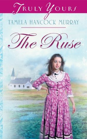 The Ruse (Truly Yours Digital Editions Book 687)  by  Tamela Hancock Murray