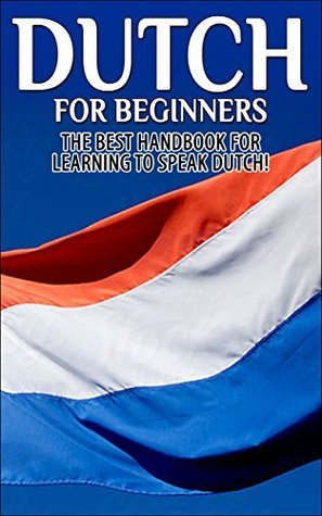 Dutch for Beginners: The Best Handbook for Learning to Speak Dutch!  by  Getaway Guides