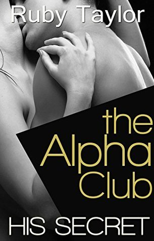His Secret (The Alpha Club Book 1)  by  Ruby Taylor
