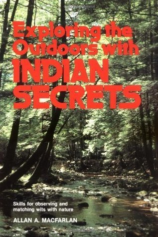 Exploring the Outdoors with Indian Secrets  by  Allan A. Macfarlan