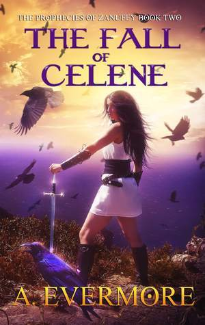 The Fall Of Celene (The Prophecies of Zanufey, Book 2)  by  A. Evermore