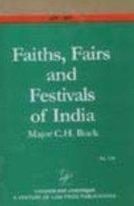 Faiths Fairs and Festivals of India  by  C.H. Buck