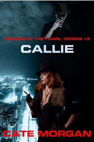 Callie (Keepers of the Flame: Origins #2)  by  Cate Morgan