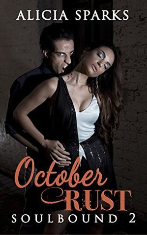 October Rust (Soulbound Book 2)  by  Alicia Sparks