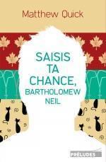 Saisis ta chance, Bartholomew Neil Matthew Quick