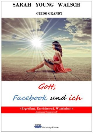 Gott, Facebook und ich (gugra-Media-Visionary 2) Sarah Young Walsch