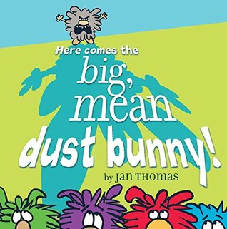 Here Comes the Big, Mean Dust Bunny!: with audio recording Jan Thomas