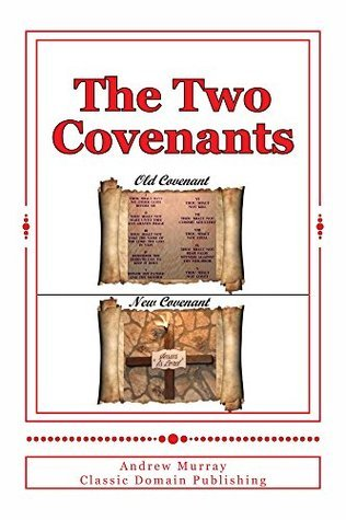 The Two Covenants (Annotated With Selected Sermons) Andrew Murray