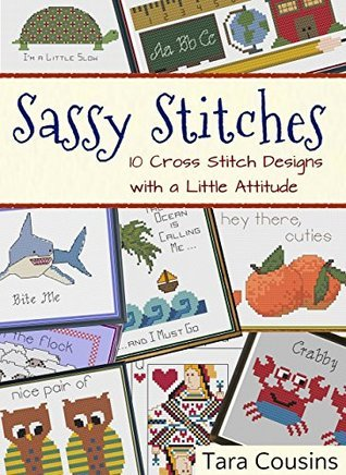 Sassy Stitches: 10 Cross Stitch Designs with a Little Attitude (Tiger Road Crafts Book 16)  by  Tara Cousins