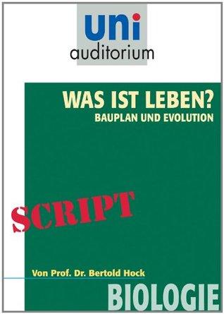 Was ist das Leben? Bauplan und Evolution: Biologie  by  Bertold Hock
