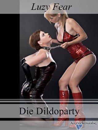 Die Dildoparty: Eine BDSM Lesben Story  by  Luzy Fear