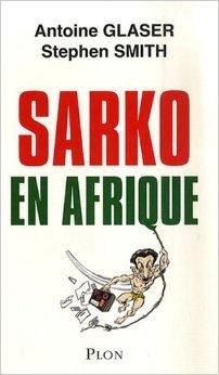 Sarko en Afrique Antoine Glaser