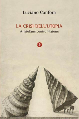 La crisi dellutopia. Aristofane contro Platone  by  Luciano Canfora