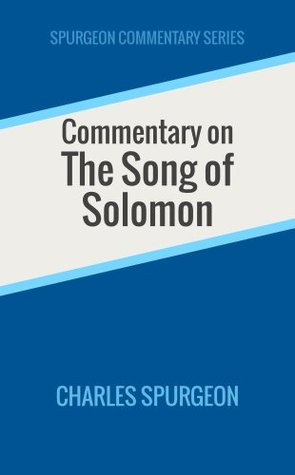 Commentary on the Song of Solomon (Spurgeon Commentary Series) Charles H. Spurgeon