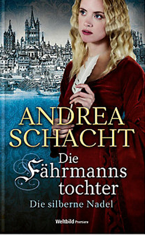 Die silberne Nadel (Die Fährmannstochter 2)  by  Andrea Schacht