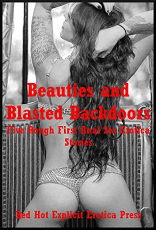 Beauties and Blasted Backdoors: Five Rough First Anal Sex Erotica Stories Skyler French