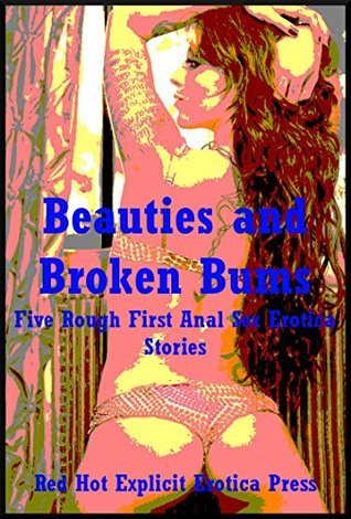 Beauties and Broken Bums: Five Rough First Anal Sex Erotica Stories Skyler French